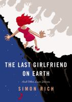 The last girlfriend on earth : and other love stories
