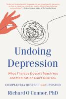Undoing Depression: What Therapy Doesn't Teach You And Medication Can't Give You (Revised)