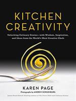 KITCHEN CREATIVITY : UNLOCKING CULINARY GENIUS--WITH WISDOM, INSPIRATION, AND IDEAS FROM THE WORLD'S MOST CREATIVE CHEFS