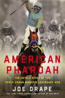 American Pharoah : the untold story of the Triple Crown winner's legendary rise