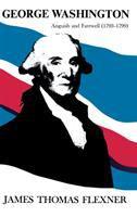 George Washington: Anguish and Farewell (1793-1799)