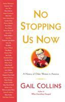 No Stopping Us Now : A History of Older Women in America