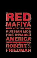 RED MAFIYA : HOW THE RUSSIAN MOB HAS INVADED AMERICA