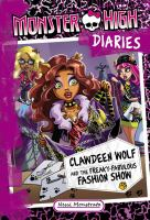 Monster High Diaries--clawdeen Wolf and the Freaky-fabulous Fashion Show