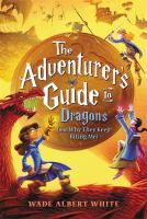 The Adventurer's Guide to Dragons (and Why They Keep Biting Me)