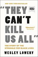 They can't kill us all : the story of the struggle for Black lives