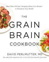 The grain brain cookbook : more than 150 life-changing gluten-free recipes to transform your health