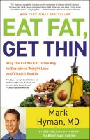 Eat fat, get thin : why the fat we eat is the key to sustained weight loss and vibrant health