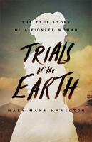 Trials of the Earth: the True Story of a Pioneer Woman, by Mary M. Hamilton