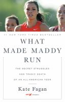 What made Maddy run : the secret struggles and tragic death of an all-American teen