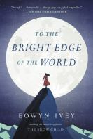 To the Bright Edge of the World: A Novel
