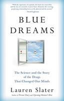 Blue Dreams : The Science and the Story of the Drugs That Changed Our Minds