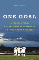 One Goal: A Coach, A Team, and the Game That Helped Unite A Divided Town
