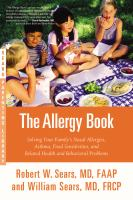 The Allergy Book : Solving Your Family's Nasal Allergies, Asthma, Food Sensitivities, and Related Health and Behavioral Problems