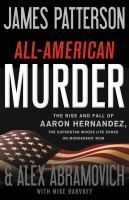 All-American Murder:The Rise And Fall Of Aaron Hernandez, The Superstar Whose Life Ended On Murderers' Row