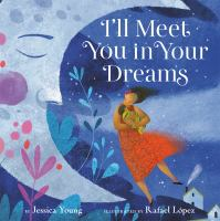 I%27ll meet you in your dreams1 volume (unpaged) : color illustrations ; 26 cm
