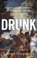 Drunk : how we sipped, danced, and stumbled our way to civilization.