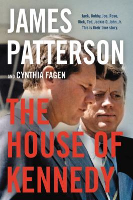 The House of Kennedy by James Patterson and Cynthia Fagen