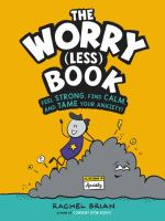 The worry (less) book : feel strong, find calm, and tame your anxiety!