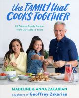 The family that cooks together : 85 Zakarian family recipes from our table to yours