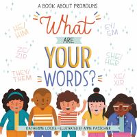 What are your words? : a book about pronouns1 volume (unpaged) : color illustrations ; 26 cm