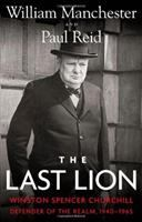 The last lion, Winston Spencer Churchill. Defender of the Realm, 1940-1965