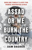 Media Cover for Assad, Or We Burn the Country: How One Family's Lust for Power Destroyed Syria