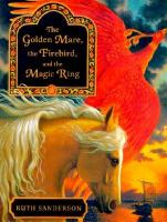 The Golden Mare, the Firebird, and the Magic Ring