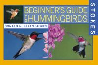 Stokes Beginner's Guide to Hummingbirds