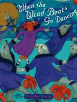 When The Wind Bears Go Dancing  / Written And Illustrated By Phoebe Stone