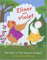Elinor and Violet : the Story of Two Naughty Chickens