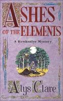Ashes Of The Elements : A Hawkenlye Mystery