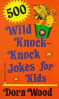 500 Wild Knock-knock Jokes for Kids