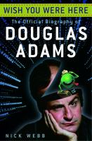 Wish you were here : the official biography of Douglas Adams