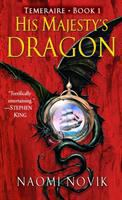HIS MAJESTY'S DRAGON : A NOVEL OF TEMERAIRE