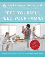 Feed yourself, feed your family : good nutrition and healthy cooking for new moms and growing families