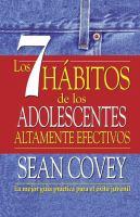 Los 7 hábitos de los adolescentes altamente efectivos la mejor guía práctica para el éxito juvenil