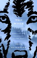 The wolf : a true story of survival and obsession in the West