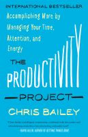 The Productivity Project : Accomplishing More By Managing Your Time, Attention, And Energy Better