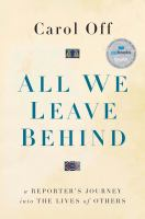 All we leave behind : a reporter's journey into the lives of others