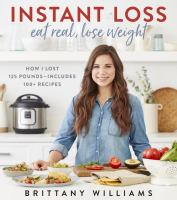 Instant loss : eat real, lose weight : how I lost 125 pounds--includes 100+ recipes