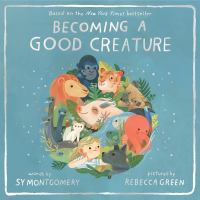 Becoming A Good Creature by Sy Montgomery