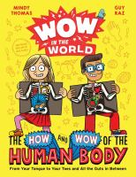 Wow in the World: the How and Wow of the Human Body : From Your Tongue to Your Toes and All the Guts in Between.192 p.