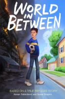 World in between : based on a true refugee story375 pages : portrait ; 22 cm