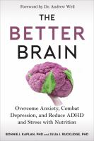 Better Brain : Overcome Anxiety, Combat Depression, and Reduce ADHD and Stress With Nutrition
