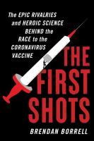 The First Shots: The Epic Rivalries And Heroic Science Behind The Race To The Coronavirus Vaccine
