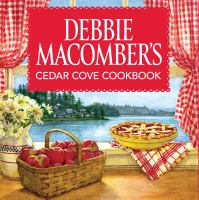 Debbie Macomber's Cedar Cove Cookbook ; Photographs by Andy Ryan ; Illustrations by Deborah Chabrian