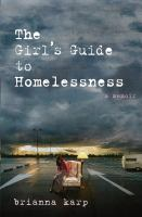 The girl's guide to homelessness : a memoir