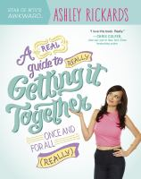 A Real Guide to Really Getting It Together Once and for All (really)