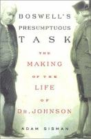 Boswell's Presumptuous Task: The Making of the Life of Dr.Johnson